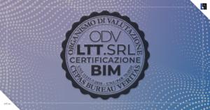 LTT.SRL è OdV Certificazione Esperti BIM